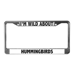 I'm Wild About Hummingbirds License Plate Frame