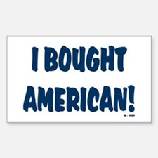 I Bought American! Sticker (Rectangle)