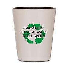 Gardeners Have Always Been Gr Shot Glass