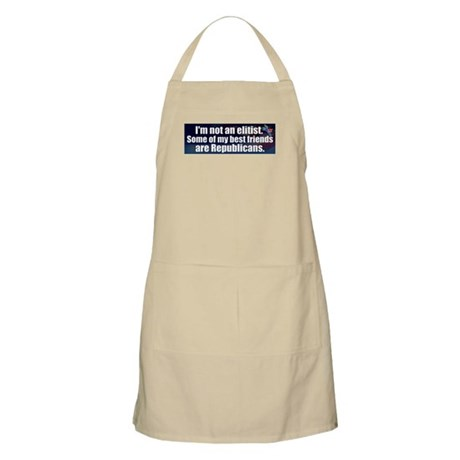 I'm not an elitist. Some of m Apron