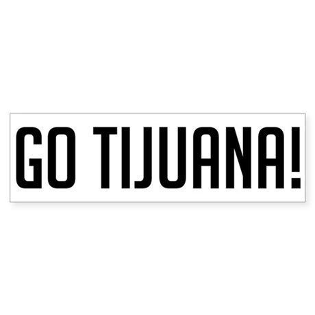 Go Tijuana! Bumper Sticker