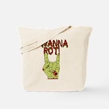 I Wanna Rot! Tote Bag