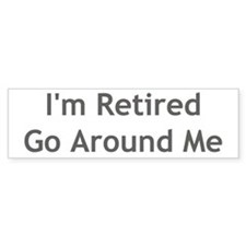 I'm Retired, Go Around Me Bumper Bumper Sticker