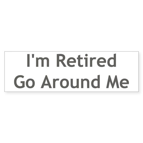 I'm Retired, Go Around Me Bumper Sticker