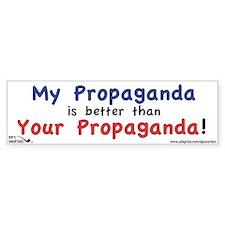 My Propaganda is Better... Bumper Sticker