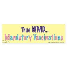 True WMD...Mandatory Vaccinat Bumper Sticker