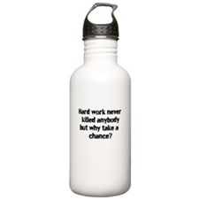 Why take the chance? Water Bottle