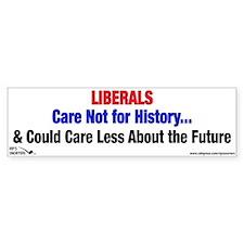 Liberals Care Not for History Bumper Sticker
