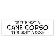 If it's not a Cane Corso Bumper Bumper Sticker