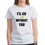 I'LL GO BANANAS WITHOUT YOU Women's T-Shirt