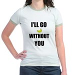 I'LL GO BANANAS WITHOUT YOU Jr. Ringer T-Shirt