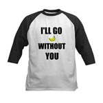 I'LL GO BANANAS WITHOUT YOU Kids Baseball Jersey