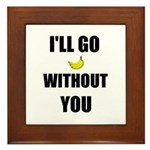 I'LL GO BANANAS WITHOUT YOU Framed Tile
