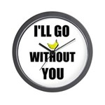 I'LL GO BANANAS WITHOUT YOU Wall Clock
