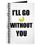 I'LL GO BANANAS WITHOUT YOU Journal