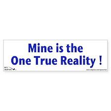 Mine is the One True Reality Bumper Sticker