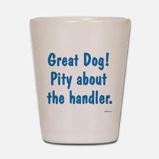 Pity About the Handler Shot Glass