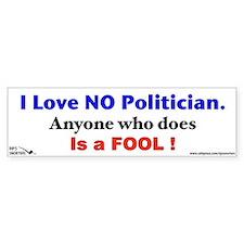 I Love NO Politician...anyone Bumper Sticker