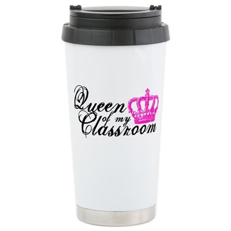 Queen of my Classroom Stainless Steel Travel Mug