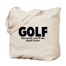 Golf Before Death Tote Bag