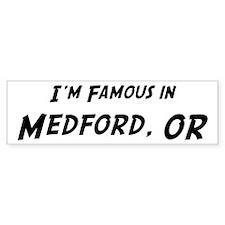 Famous in Medford Bumper Bumper Sticker