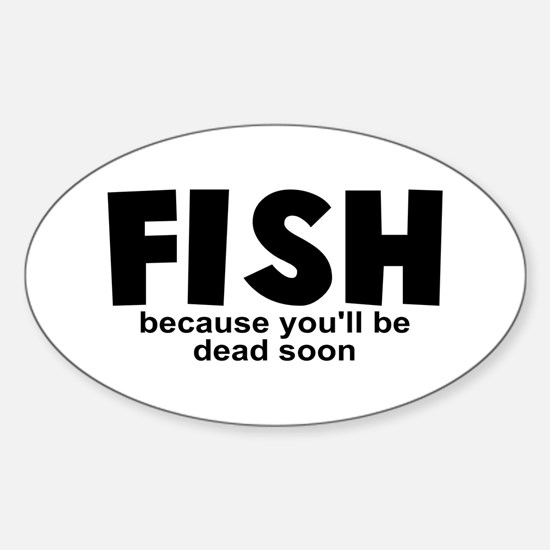 Fish Before Death Sticker (Oval)