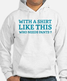 With a shirt like this ... Hoodie