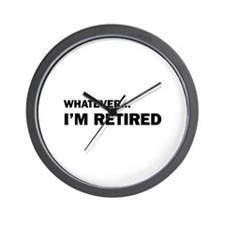 Whatever...I'm Retired. Wall Clock