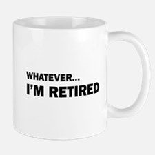 Whatever...I'm Retired. Mug