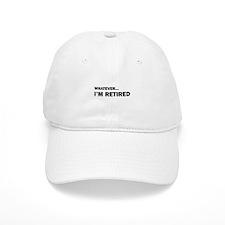 Whatever...I'm Retired. Baseball Cap