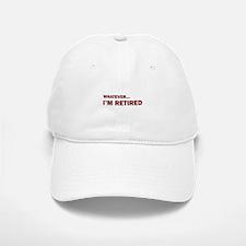 Whatever...I'm Retired. Baseball Baseball Cap
