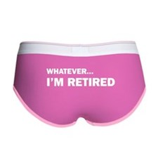 Whatever...I'm Retired. Women's Boy Brief