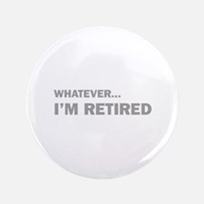 """Whatever...I'm Retired. 3.5"""" Button (100 pack)"""