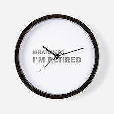 Whatever...I'm Retired. Wall Clock