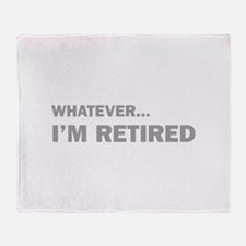 Whatever...I'm Retired. Throw Blanket