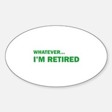Whatever...I'm Retired. Decal