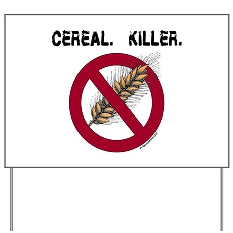 Cereal. Killer. with wheat, gluten free Yard Sign