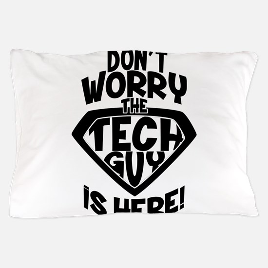 Don't Worry Tech Guy Is Here Pillow Case