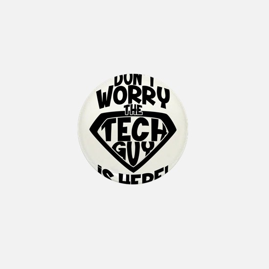 Don't Worry Tech Guy Is Here Mini Button