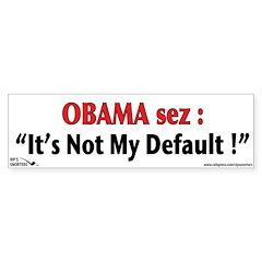OBAMA sez: It's Not My Defaul Bumper Sticker