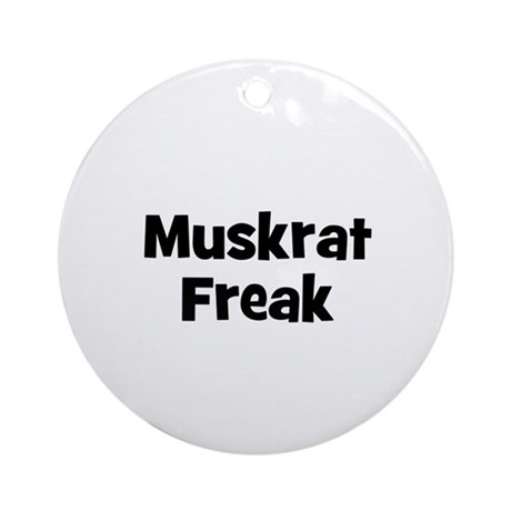 Muskrat Freak Ornament (Round)