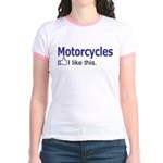 Motorcycles I like this. Jr. Ringer T-Shirt