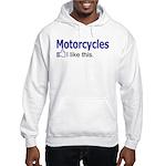 Motorcycles I like this. Hooded Sweatshirt