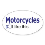 Motorcycles I like this. Sticker (Oval)