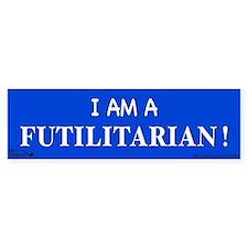 I am A Futilitarian ! Bumper Sticker