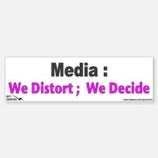 Media: We Distort: We Decide Bumper Bumper Sticker