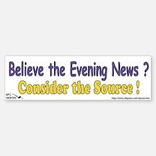Believe the Evening News? Con Bumper Bumper Sticker