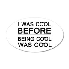 'I Was Cool Before' 22x14 Oval Wall Peel