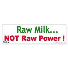 Raw Milk ! Not Raw Power Bumper Sticker