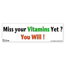 Miss your Vitamins Yet? Bumper Sticker